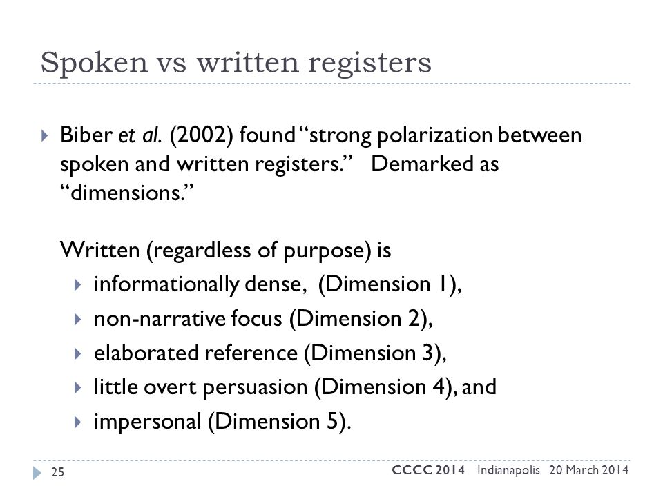 "25 Spoken vs written registers  Biber et al. (2002) found ""strong polarization between spoken and written registers."" Demarked as ""dimensions."" Writt"
