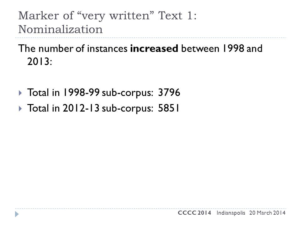 "Marker of ""very written"" Text 1: Nominalization The number of instances increased between 1998 and 2013:  Total in 1998-99 sub-corpus: 3796  Total i"