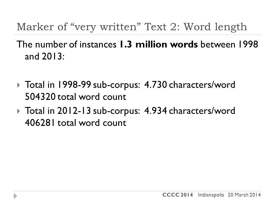"Marker of ""very written"" Text 2: Word length The number of instances 1.3 million words between 1998 and 2013:  Total in 1998-99 sub-corpus: 4.730 cha"