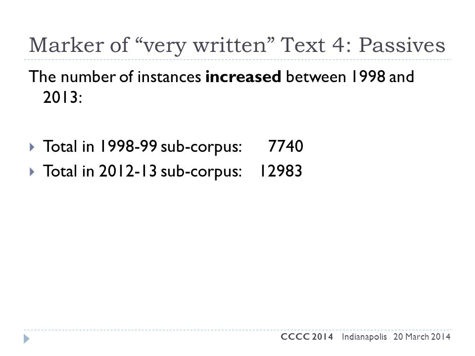 "Marker of ""very written"" Text 4: Passives The number of instances increased between 1998 and 2013:  Total in 1998-99 sub-corpus: 7740  Total in 2012"