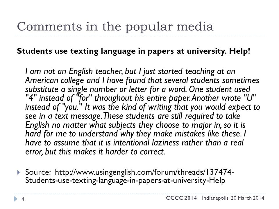 Comments in the popular media Students use texting language in papers at university. Help! I am not an English teacher, but I just started teaching at