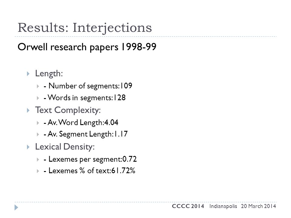 Results: Interjections Orwell research papers 1998-99  Length:  - Number of segments:109  - Words in segments:128  Text Complexity:  - Av. Word L