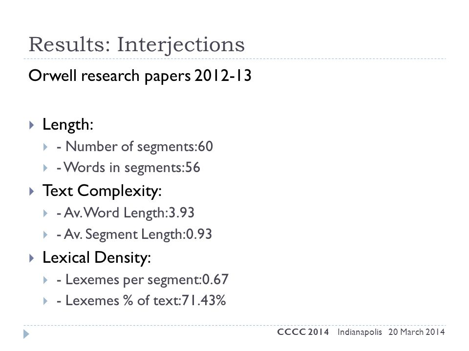 Results: Interjections Orwell research papers 2012-13  Length:  - Number of segments:60  - Words in segments:56  Text Complexity:  - Av. Word Len