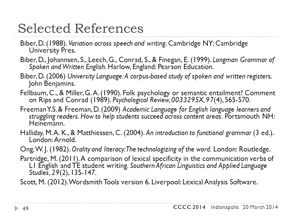 Selected References Biber, D. (1988). Variation across speech and writing. Cambridge NY: Cambridge University Pres. Biber, D., Johannsen, S., Leech, G