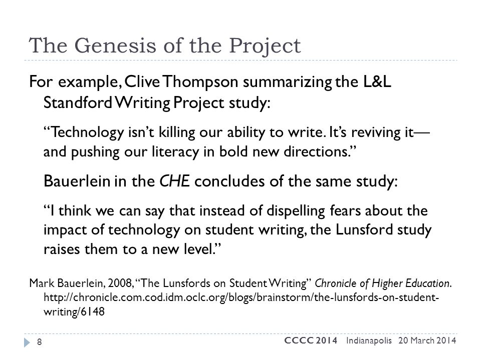"The Genesis of the Project 8 For example, Clive Thompson summarizing the L&L Standford Writing Project study: ""Technology isn't killing our ability to"