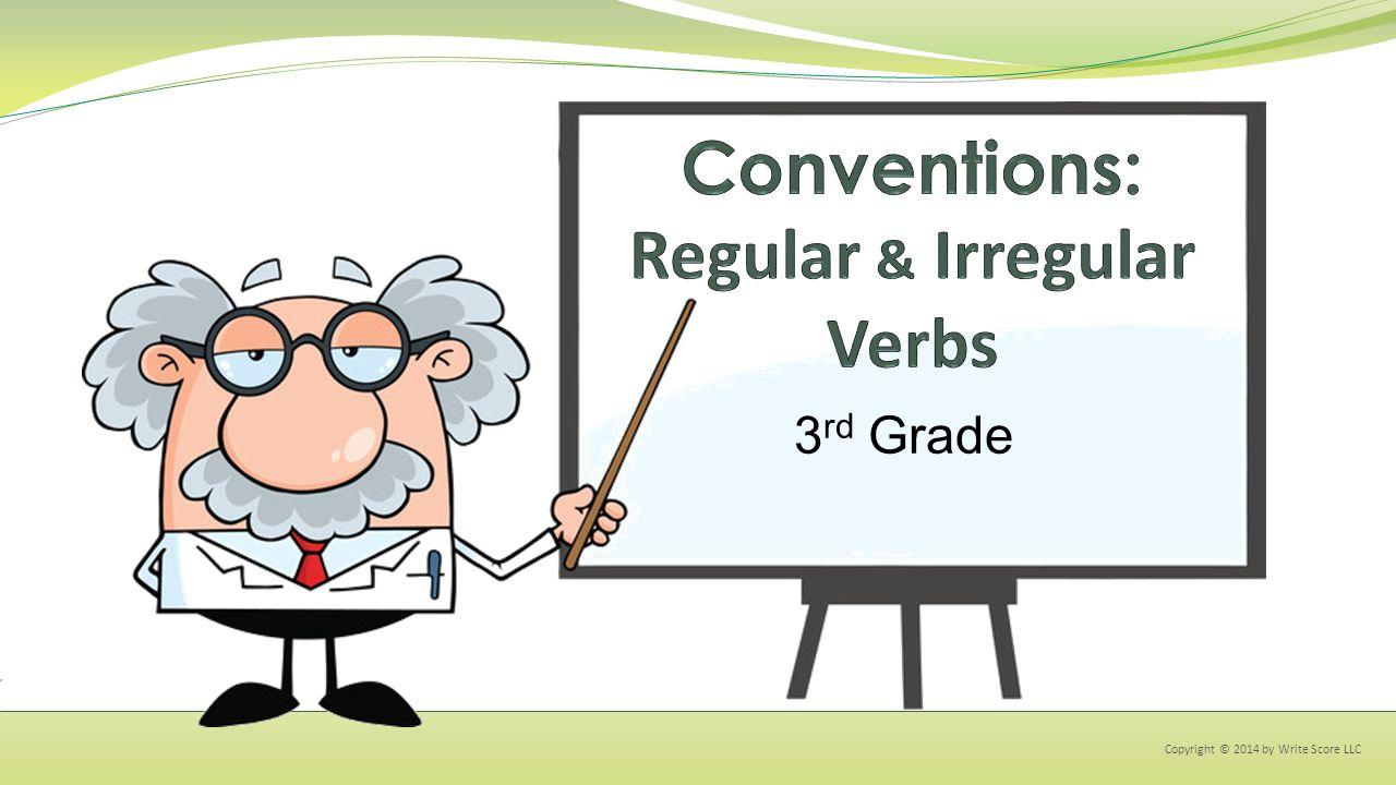 o Most verbs are regular.