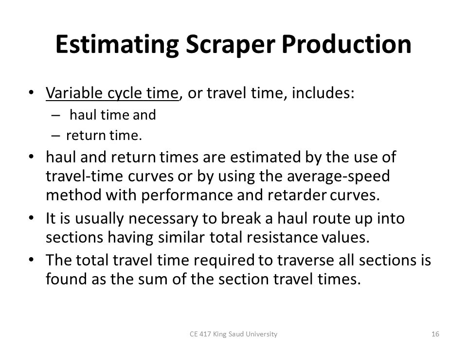 Estimating Scraper Production Variable cycle time, or travel time, includes: – haul time and – return time.
