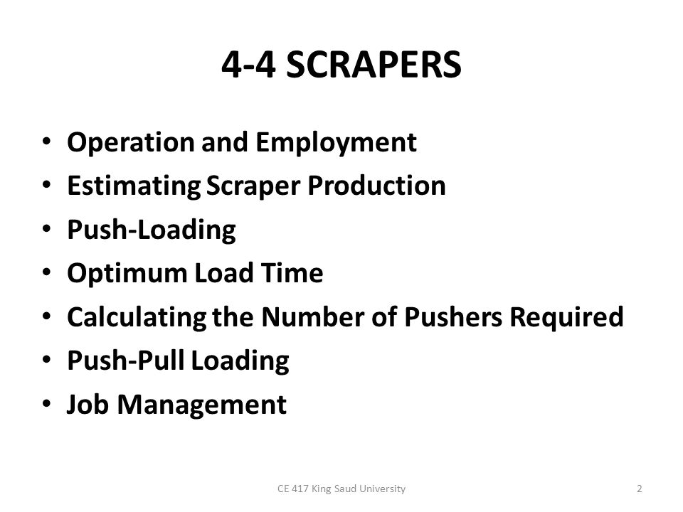 4-4 SCRAPERS Operation and Employment Estimating Scraper Production Push-Loading Optimum Load Time Calculating the Number of Pushers Required Push-Pul