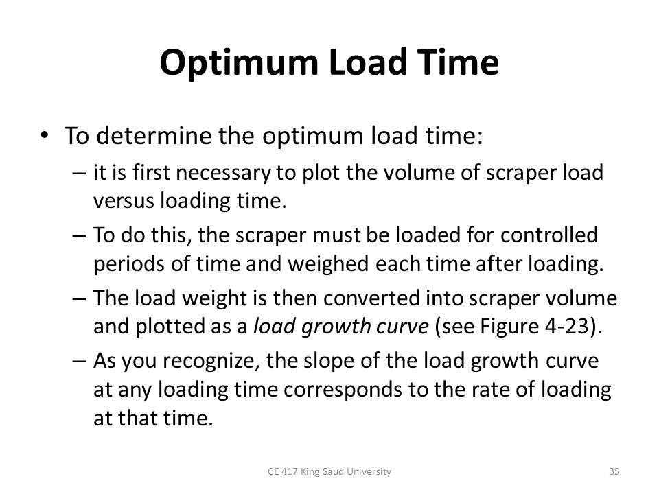 Optimum Load Time To determine the optimum load time: – it is first necessary to plot the volume of scraper load versus loading time.