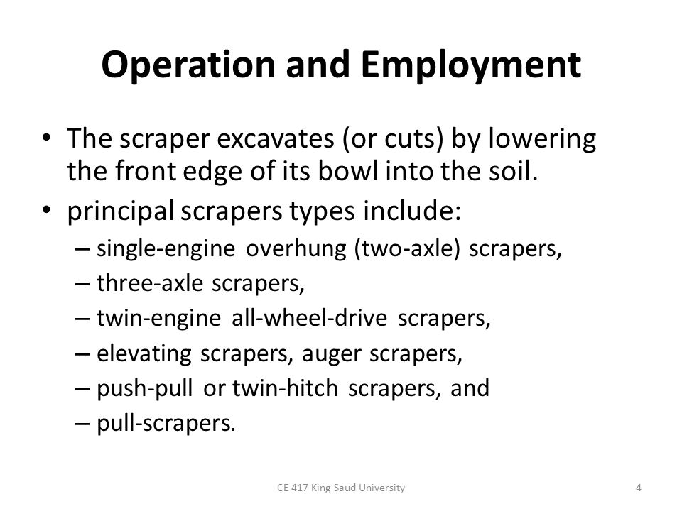 Operation and Employment The scraper excavates (or cuts) by lowering the front edge of its bowl into the soil. principal scrapers types include: – sin