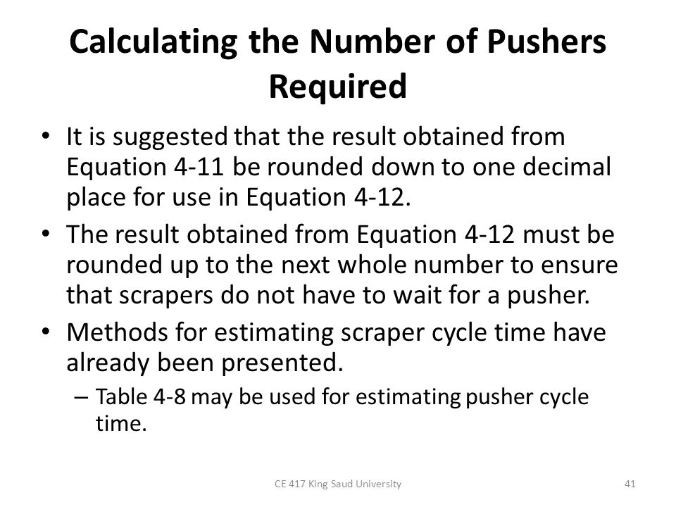Calculating the Number of Pushers Required It is suggested that the result obtained from Equation 4-11 be rounded down to one decimal place for use in Equation 4-12.
