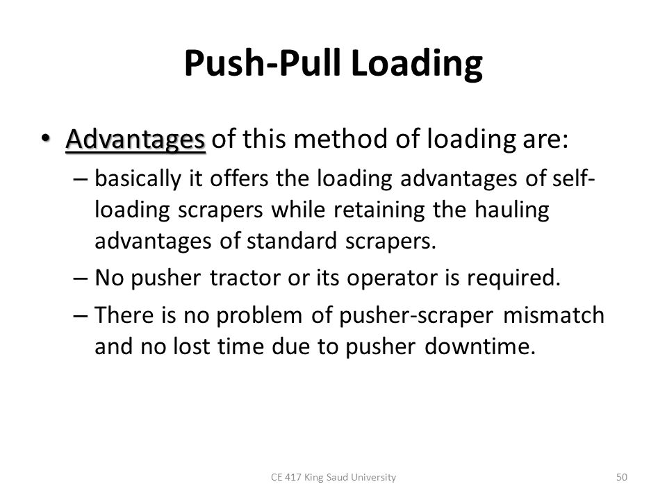 Push-Pull Loading Advantages Advantages of this method of loading are: – basically it offers the loading advantages of self- loading scrapers while re