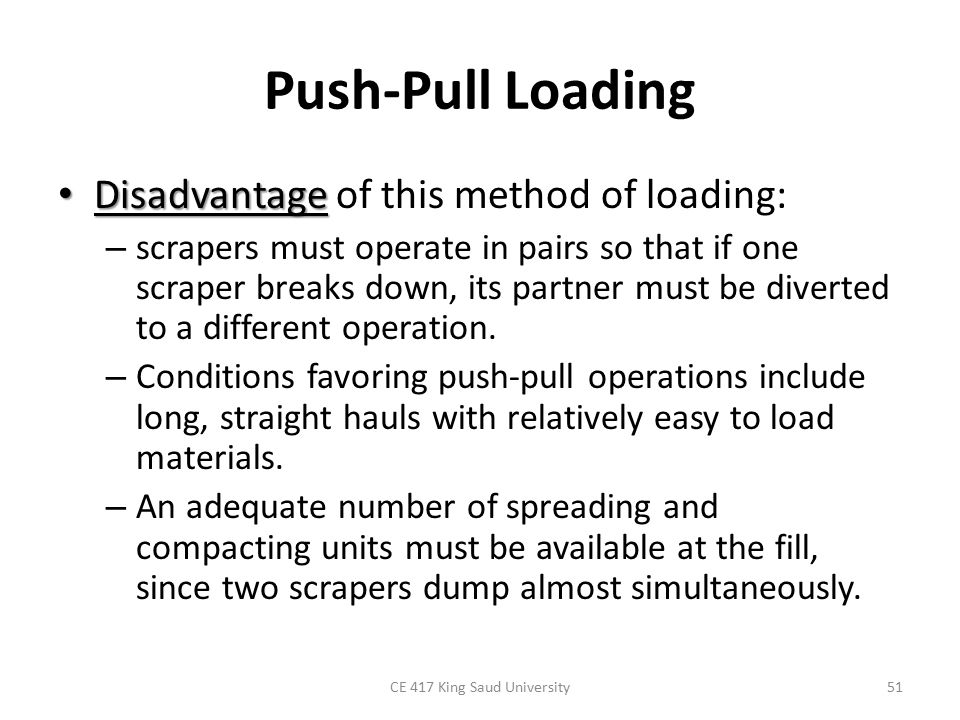 Push-Pull Loading Disadvantage Disadvantage of this method of loading: – scrapers must operate in pairs so that if one scraper breaks down, its partne