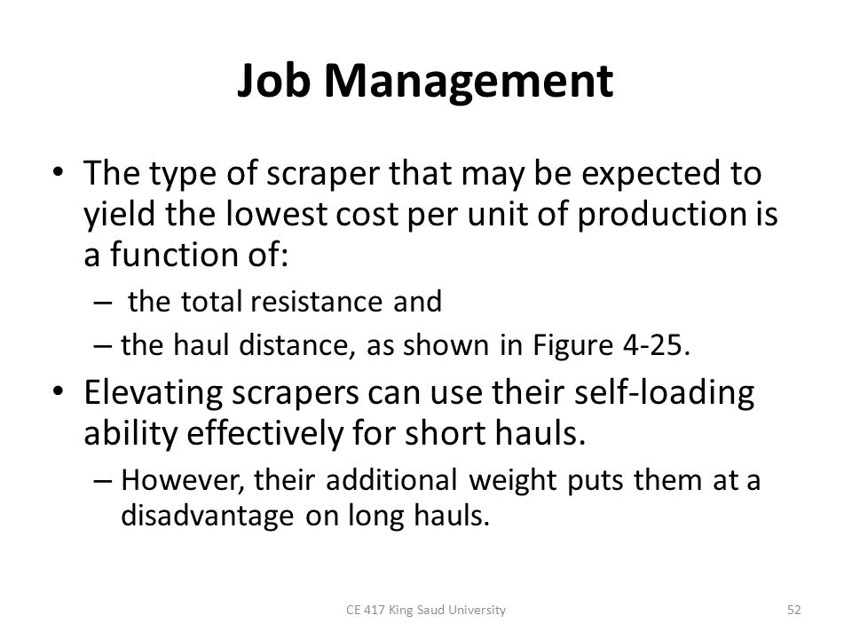 Job Management The type of scraper that may be expected to yield the lowest cost per unit of production is a function of: – the total resistance and – the haul distance, as shown in Figure 4-25.