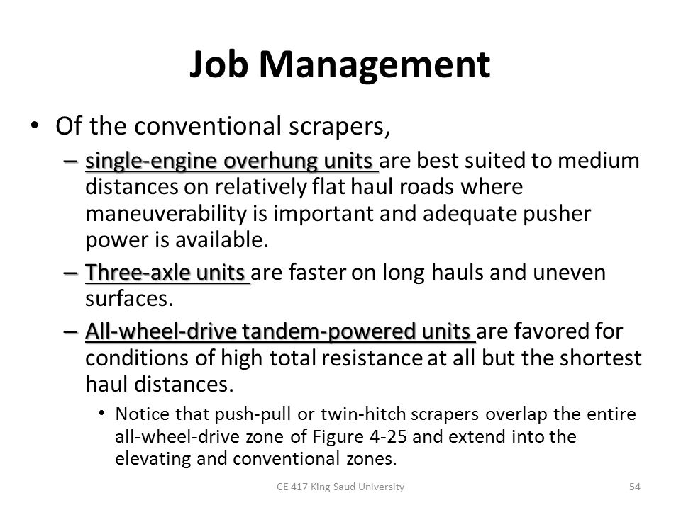 Job Management Of the conventional scrapers, – single-engine overhung units – single-engine overhung units are best suited to medium distances on rela