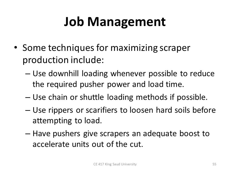Job Management Some techniques for maximizing scraper production include: – Use downhill loading whenever possible to reduce the required pusher power