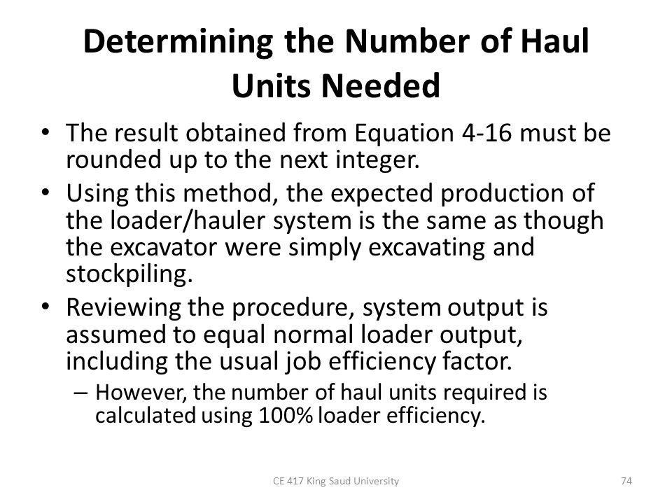 Determining the Number of Haul Units Needed The result obtained from Equation 4-16 must be rounded up to the next integer. Using this method, the expe