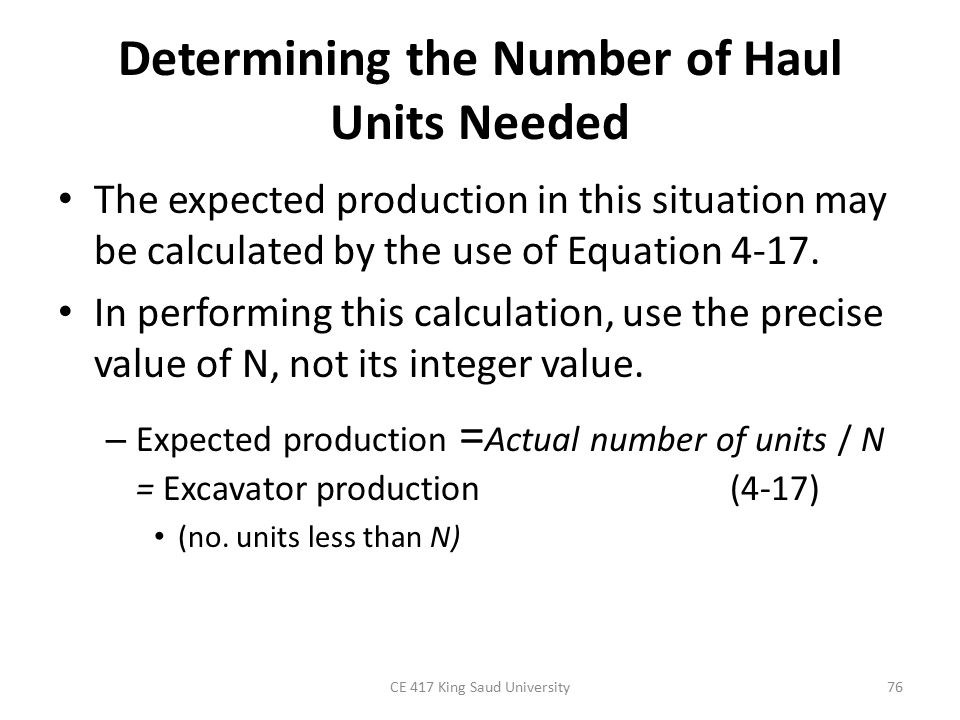 Determining the Number of Haul Units Needed The expected production in this situation may be calculated by the use of Equation 4-17.