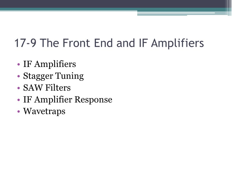 17-9 The Front End and IF Amplifiers IF Amplifiers Stagger Tuning SAW Filters IF Amplifier Response Wavetraps