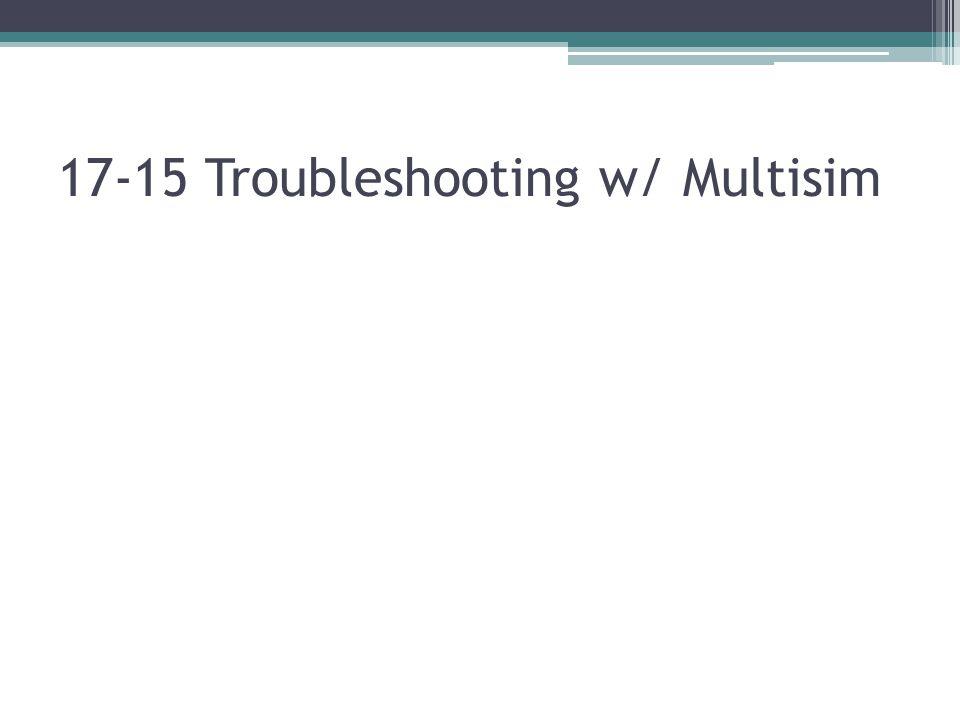 17-15 Troubleshooting w/ Multisim