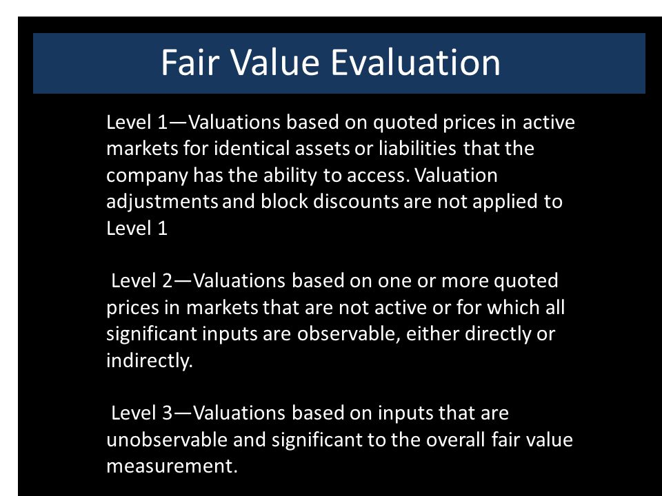 Fair Value Evaluation Level 1—Valuations based on quoted prices in active markets for identical assets or liabilities that the company has the ability to access.