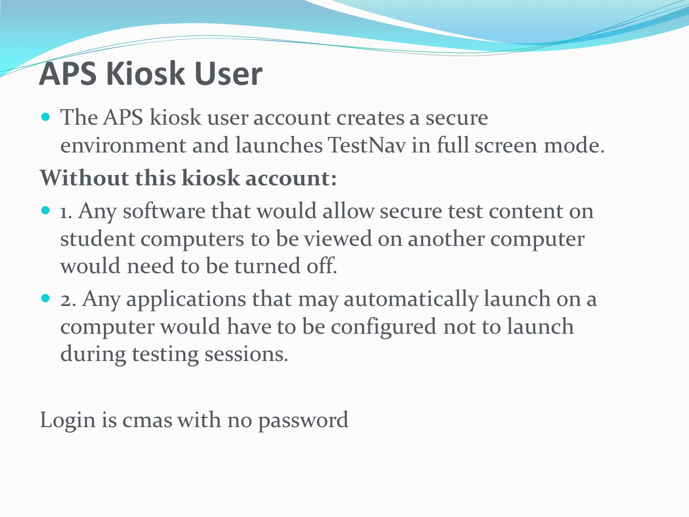 APS Kiosk User The APS kiosk user account creates a secure environment and launches TestNav in full screen mode.