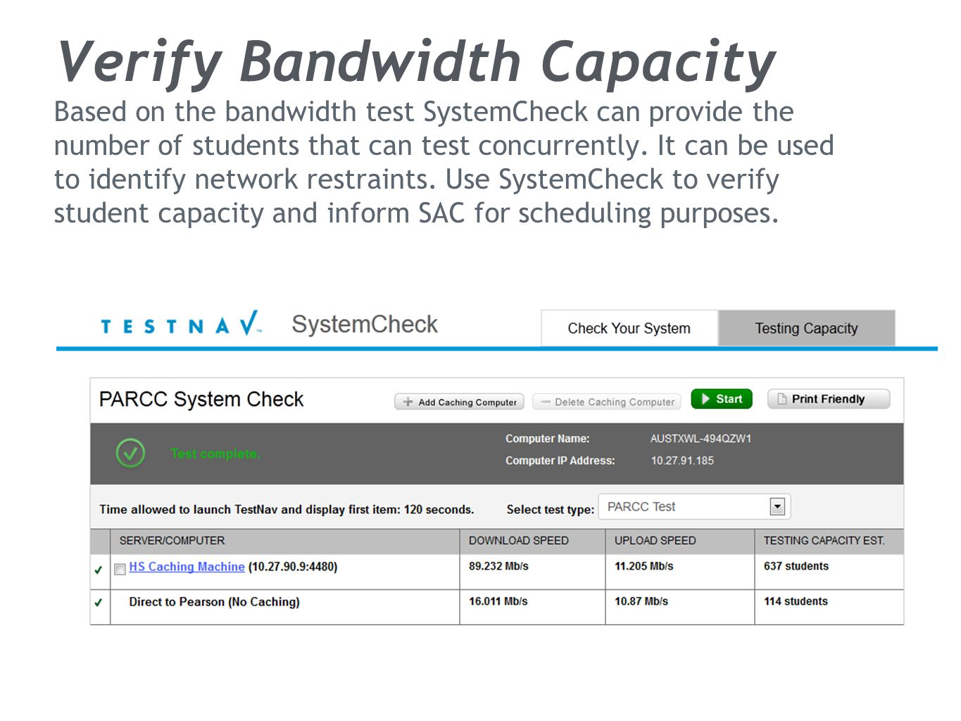 Verify Bandwidth Capacity Based on the bandwidth test SystemCheck can provide the number of students that can test concurrently.