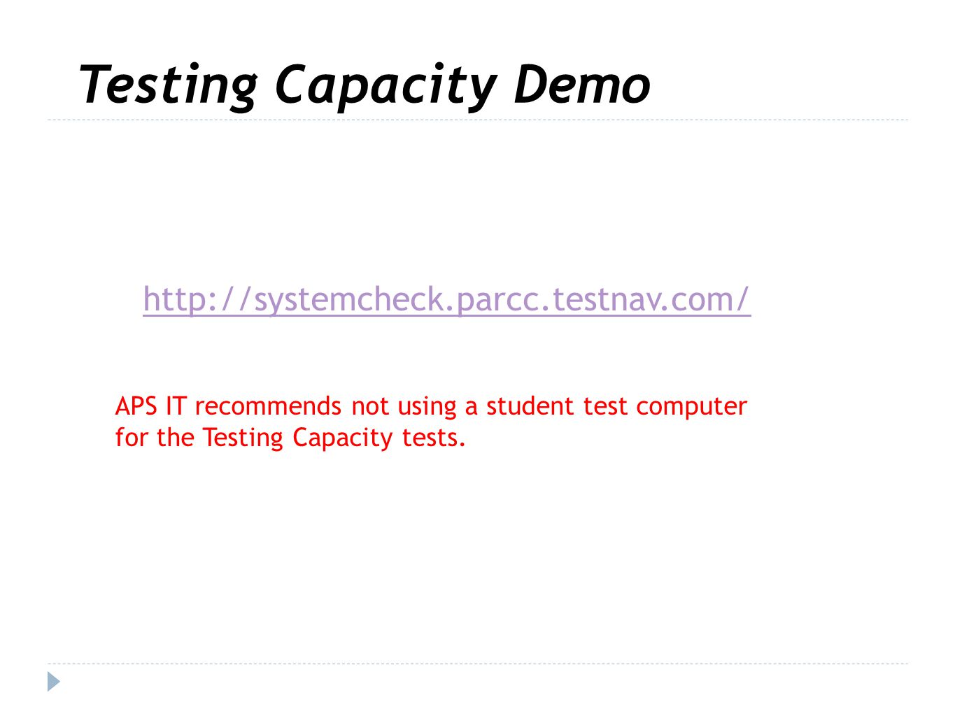 Testing Capacity Demo http://systemcheck.parcc.testnav.com/ APS IT recommends not using a student test computer for the Testing Capacity tests.