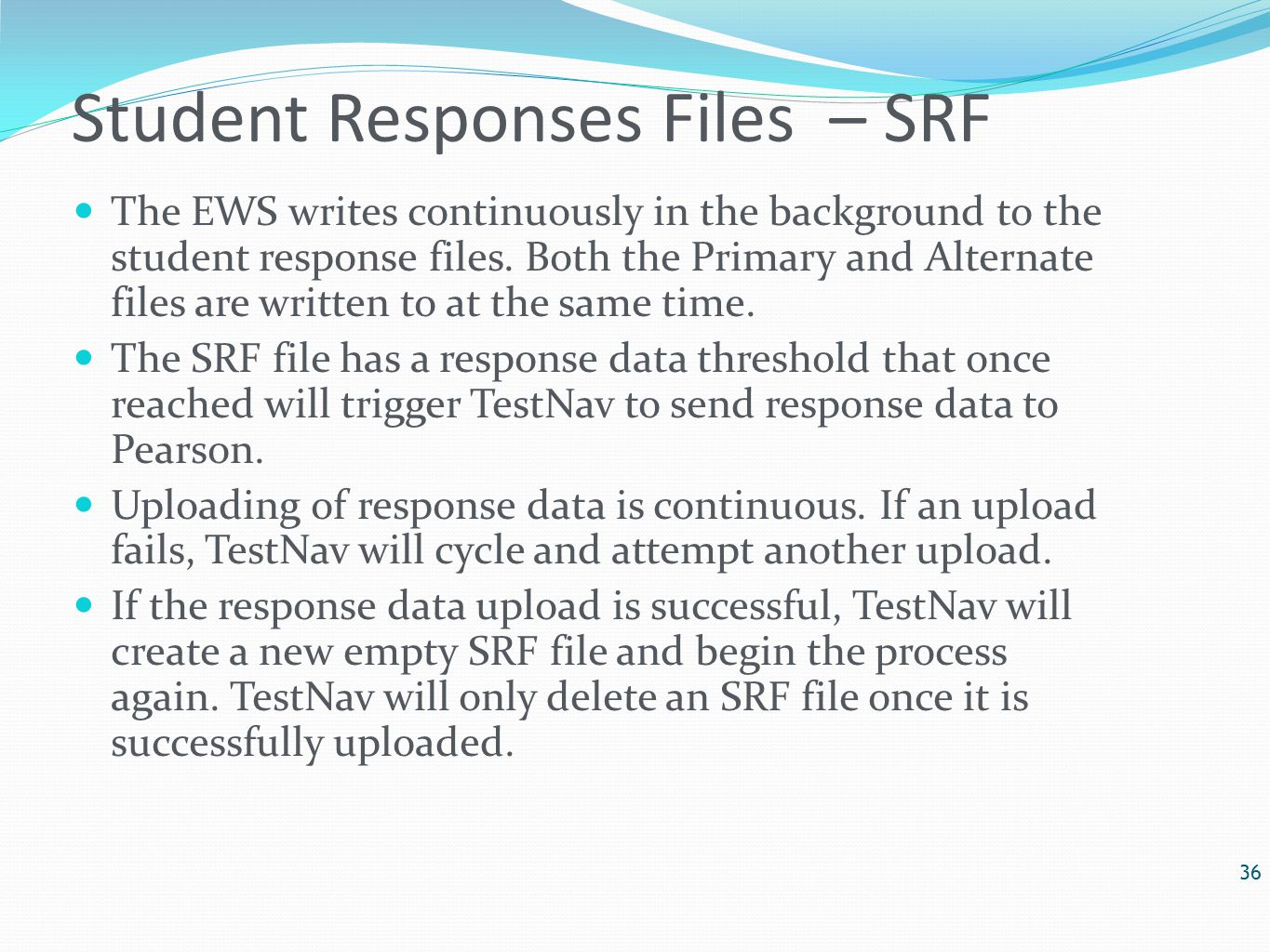 Student Responses Files – SRF The EWS writes continuously in the background to the student response files.