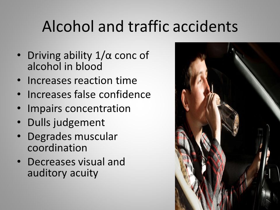 Alcohol and traffic accidents Driving ability 1/α conc of alcohol in blood Increases reaction time Increases false confidence Impairs concentration Du