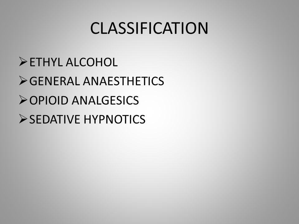 CLASSIFICATION  ETHYL ALCOHOL  GENERAL ANAESTHETICS  OPIOID ANALGESICS  SEDATIVE HYPNOTICS