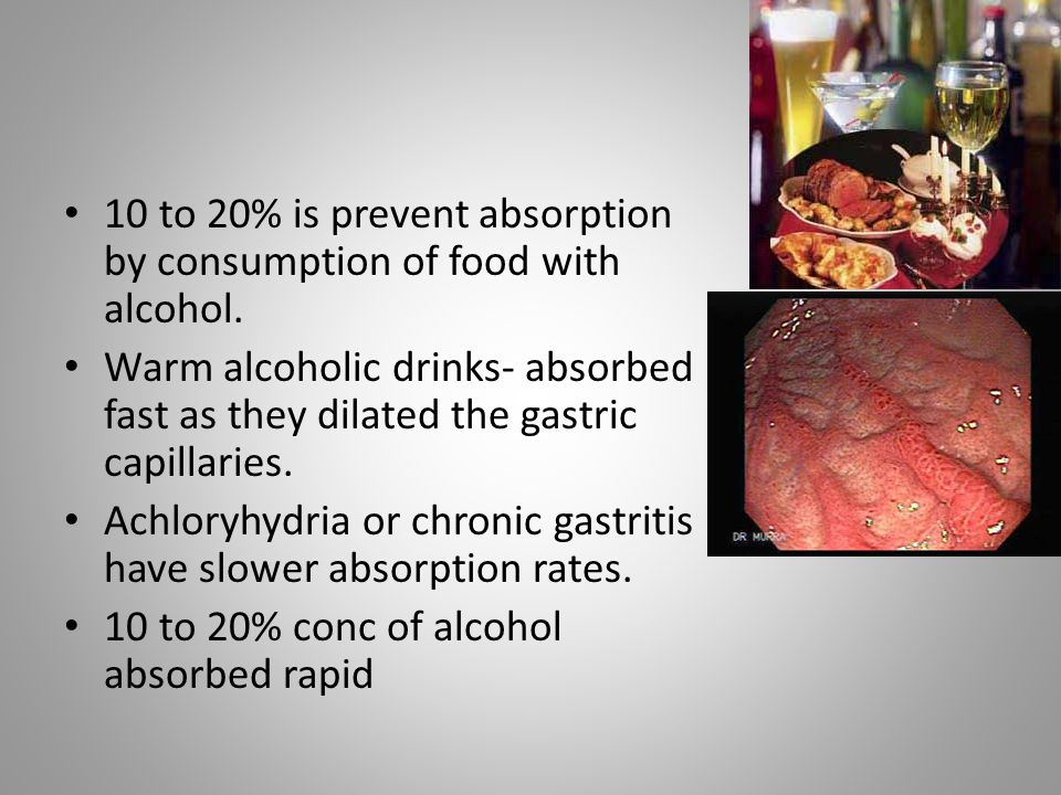 10 to 20% is prevent absorption by consumption of food with alcohol. Warm alcoholic drinks- absorbed fast as they dilated the gastric capillaries. Ach