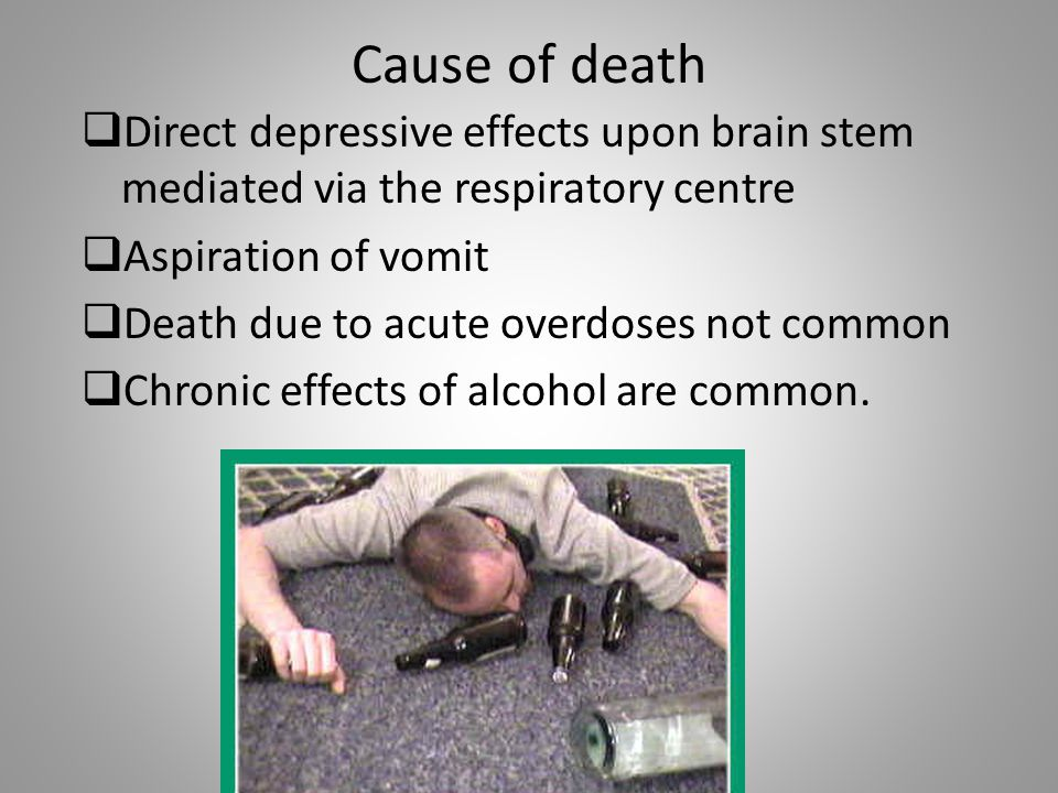Cause of death  Direct depressive effects upon brain stem mediated via the respiratory centre  Aspiration of vomit  Death due to acute overdoses no