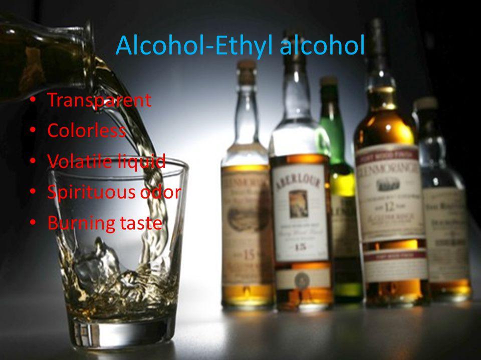 Alcohol-Ethyl alcohol Transparent Colorless Volatile liquid Spirituous odor Burning taste