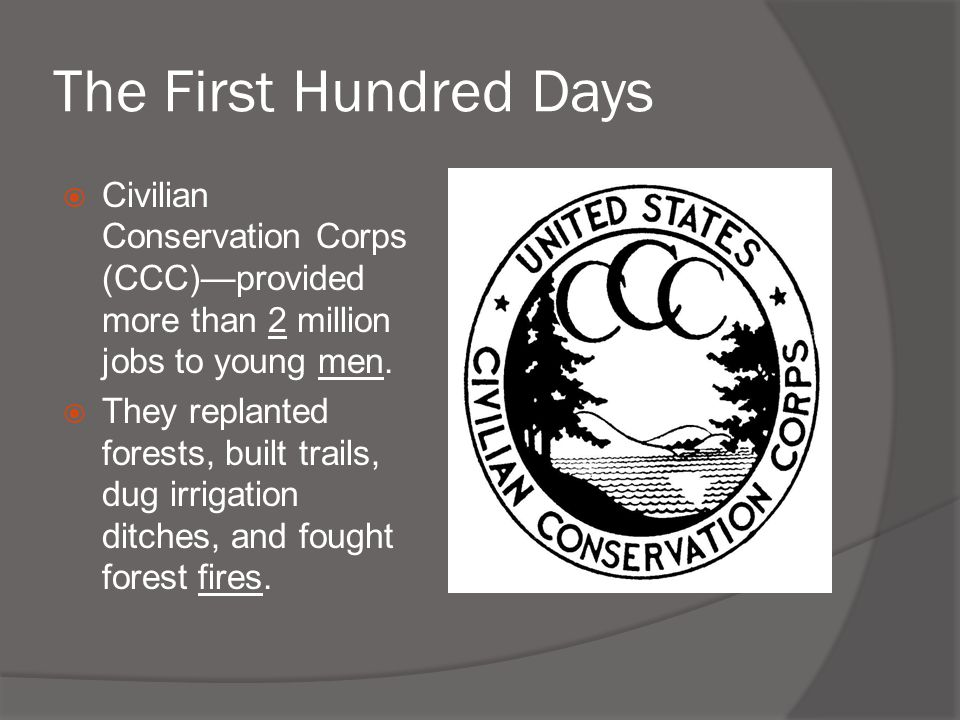  Civilian Conservation Corps (CCC)—provided more than 2 million jobs to young men.  They replanted forests, built trails, dug irrigation ditches, an