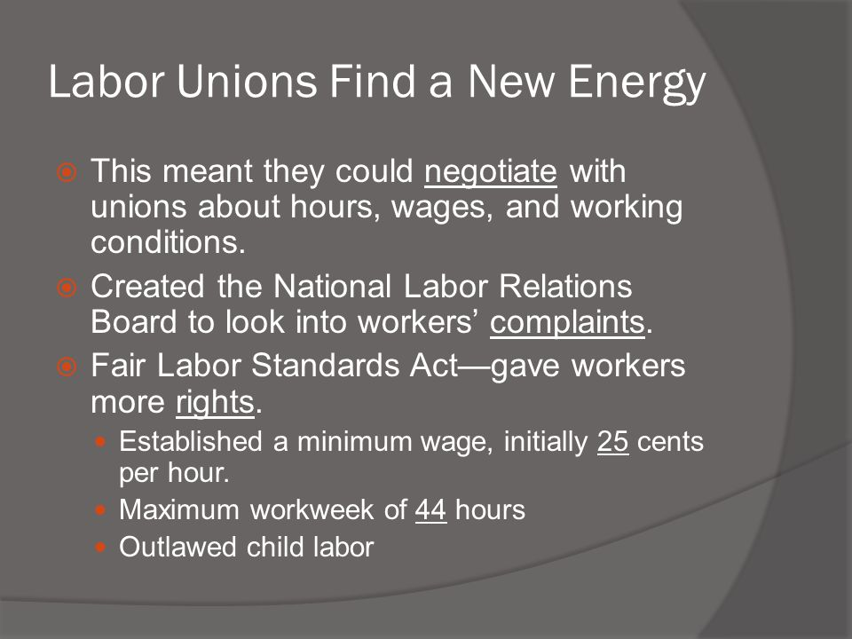 Labor Unions Find a New Energy  This meant they could negotiate with unions about hours, wages, and working conditions.  Created the National Labor