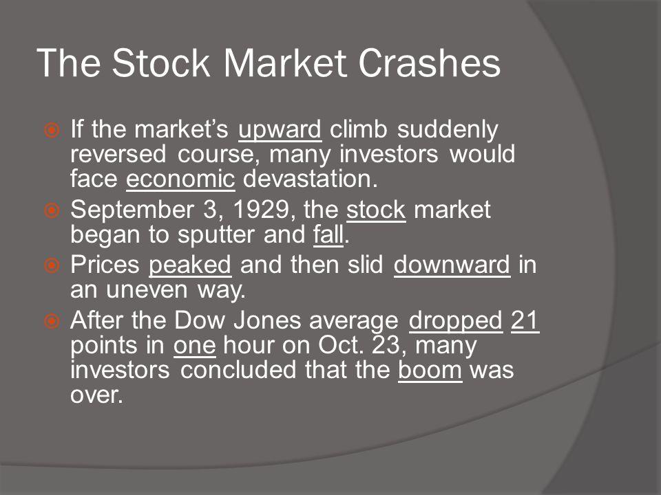 The Stock Market Crashes  If the market's upward climb suddenly reversed course, many investors would face economic devastation.  September 3, 1929,