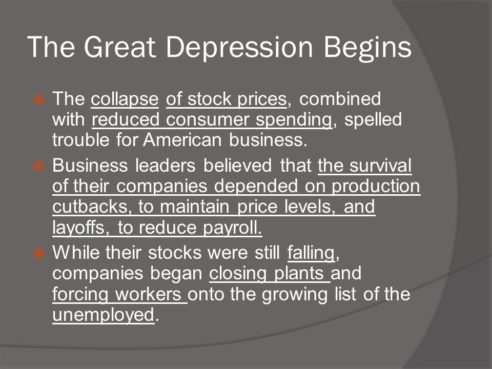  The collapse of stock prices, combined with reduced consumer spending, spelled trouble for American business.  Business leaders believed that the s