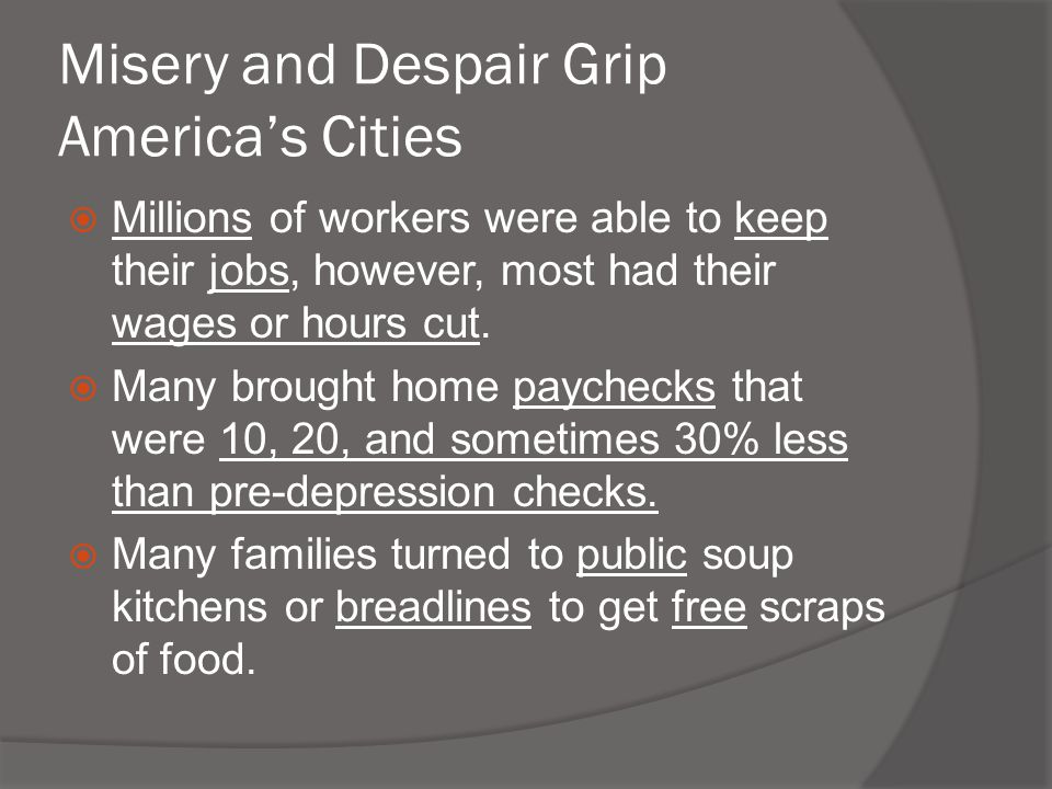 Misery and Despair Grip America's Cities  Millions of workers were able to keep their jobs, however, most had their wages or hours cut.  Many brough