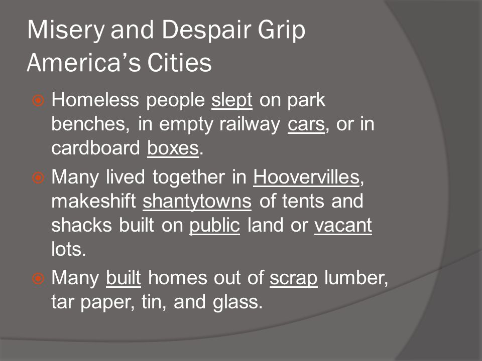 Misery and Despair Grip America's Cities  Homeless people slept on park benches, in empty railway cars, or in cardboard boxes.  Many lived together