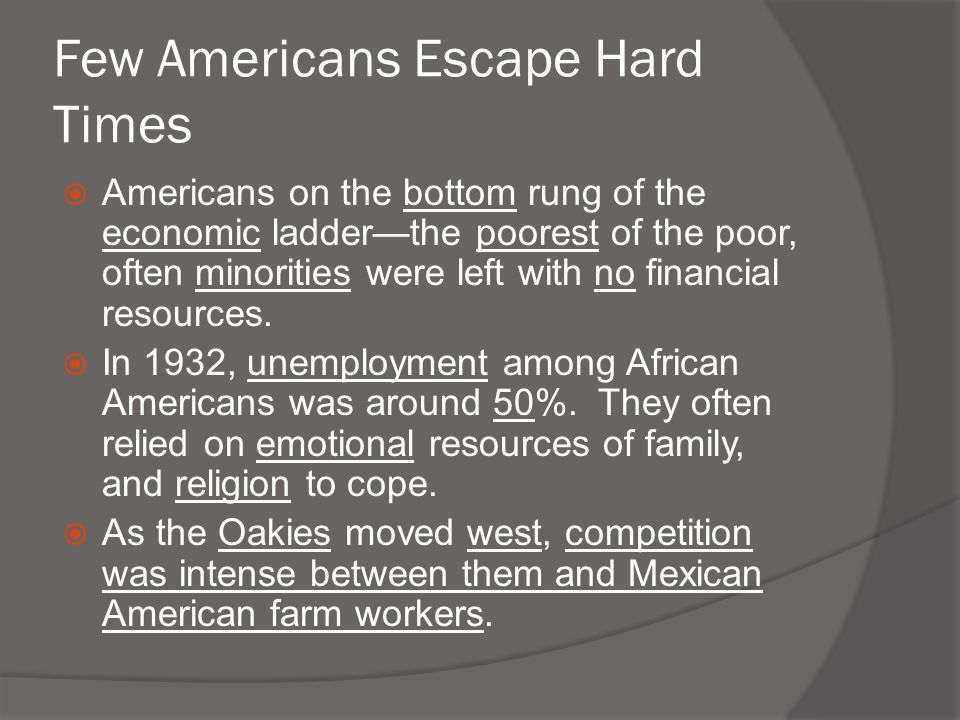 Few Americans Escape Hard Times  Americans on the bottom rung of the economic ladder—the poorest of the poor, often minorities were left with no fina