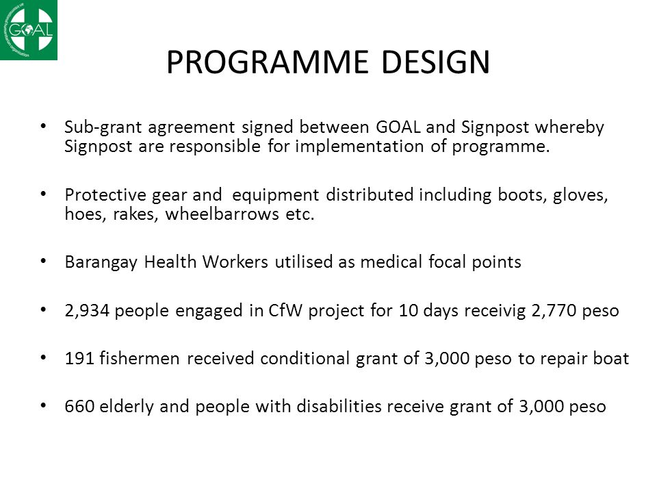 PROGRAMME DESIGN Sub-grant agreement signed between GOAL and Signpost whereby Signpost are responsible for implementation of programme.