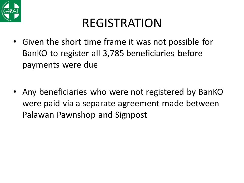 CHALLENGES Time taken for registration - not all beneficiaries could be registered on time resulting in an alternative FSP being sourced Blocked/Lost SIM cards – SIM cards were lost by beneficiaries between time of registration and time for payment resulting in a significant delay in receiving payment.