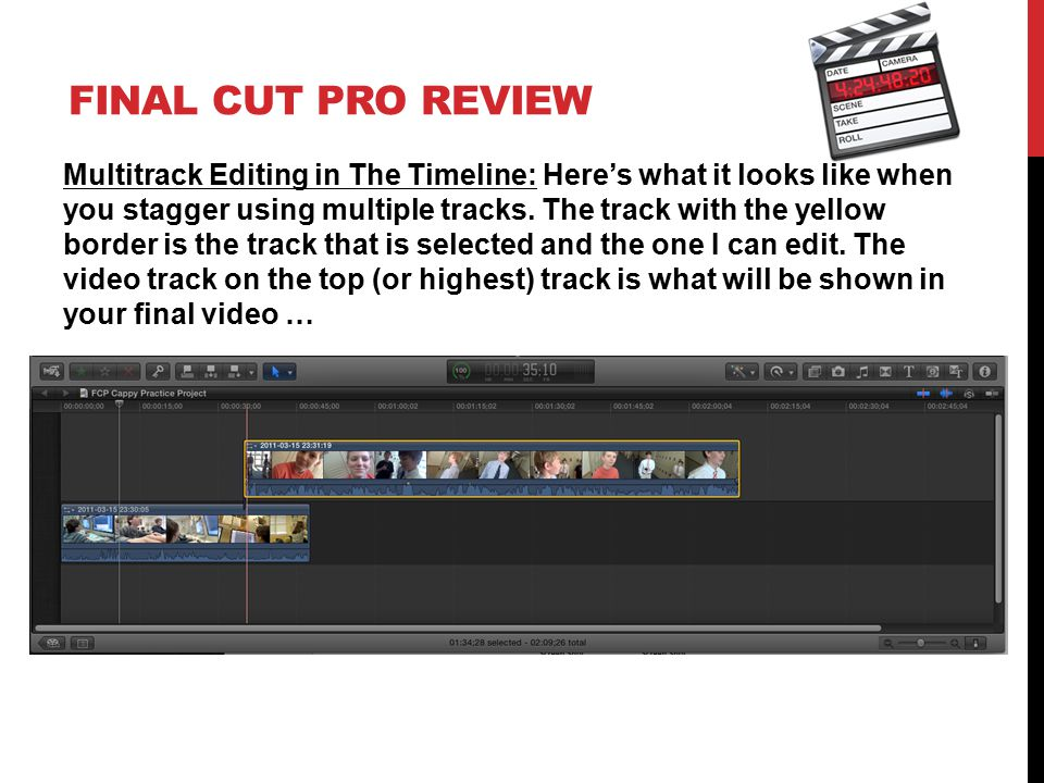 FINAL CUT PRO REVIEW Multitrack Editing in The Timeline: Here's what it looks like when you stagger using multiple tracks. The track with the yellow b