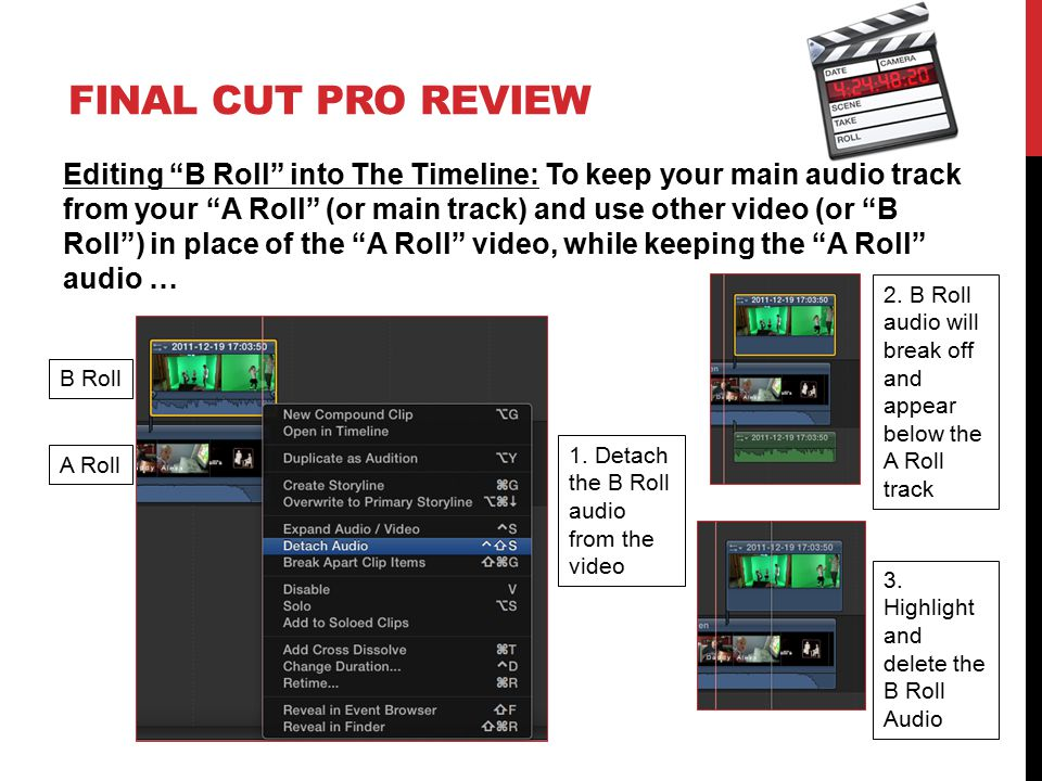 """FINAL CUT PRO REVIEW Editing """"B Roll"""" into The Timeline: To keep your main audio track from your """"A Roll"""" (or main track) and use other video (or """"B R"""