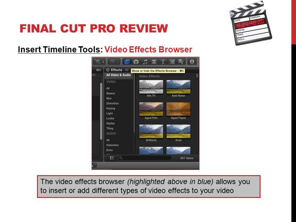 FINAL CUT PRO REVIEW Insert Timeline Tools: Video Effects Browser The video effects browser (highlighted above in blue) allows you to insert or add di