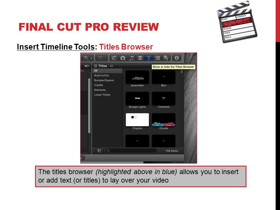 FINAL CUT PRO REVIEW Insert Timeline Tools: Titles Browser The titles browser (highlighted above in blue) allows you to insert or add text (or titles)