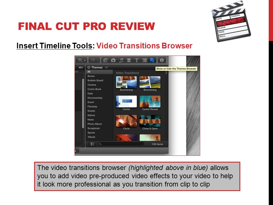 FINAL CUT PRO REVIEW Insert Timeline Tools: Video Transitions Browser The video transitions browser (highlighted above in blue) allows you to add vide