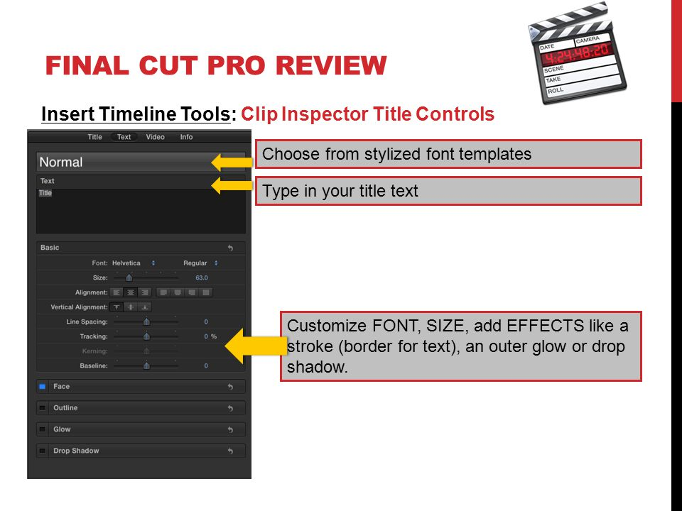 FINAL CUT PRO REVIEW Insert Timeline Tools: Clip Inspector Title Controls Customize FONT, SIZE, add EFFECTS like a stroke (border for text), an outer