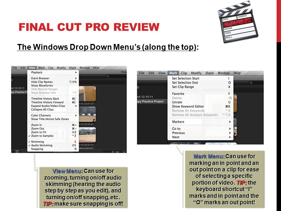 FINAL CUT PRO REVIEW The Windows Drop Down Menu's (along the top): Mark Menu: Can use for marking an in point and an out point on a clip for ease of selecting a specific portion of video.